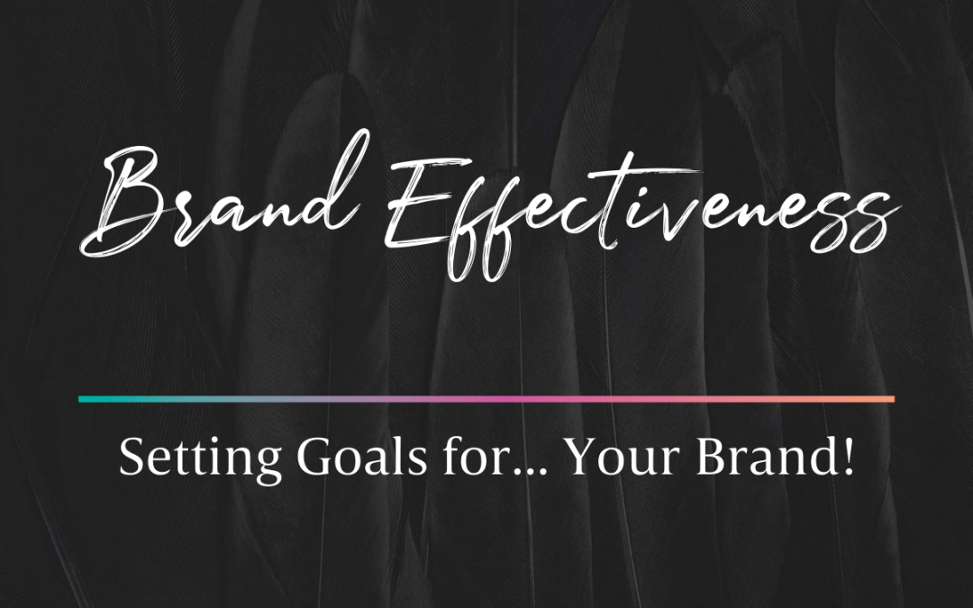 Setting Goals for… Your Brand! How to Measure Brand Effectiveness