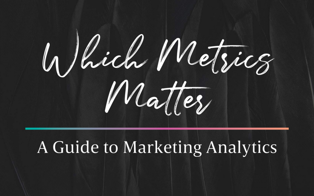 Which Metrics Matter — A Guide to Marketing Analytics