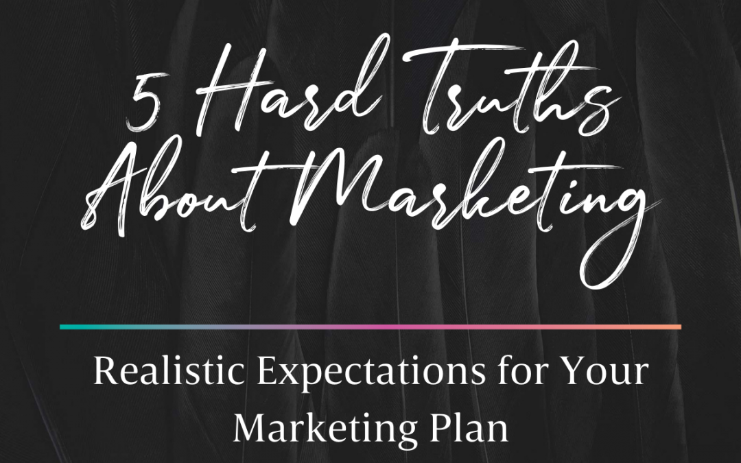 5 Hard Truths About Marketing