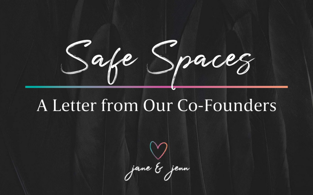 Safe Spaces — A Letter from Our Co-Founders