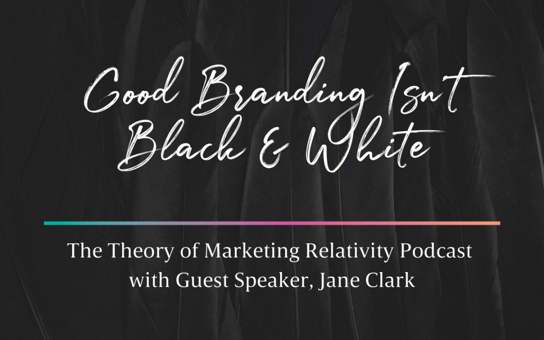 Why Good Branding Isn't Black and White (Podcast Feature)