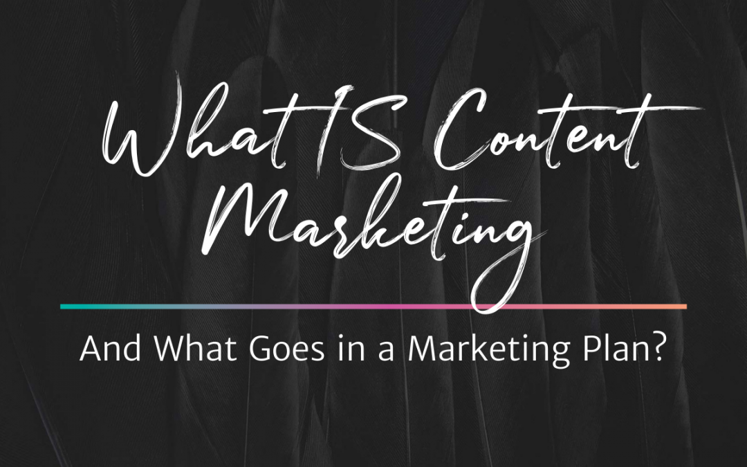 What IS Content Marketing? And What Goes in a Marketing Plan?
